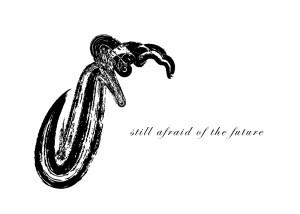 Still afraid of the future